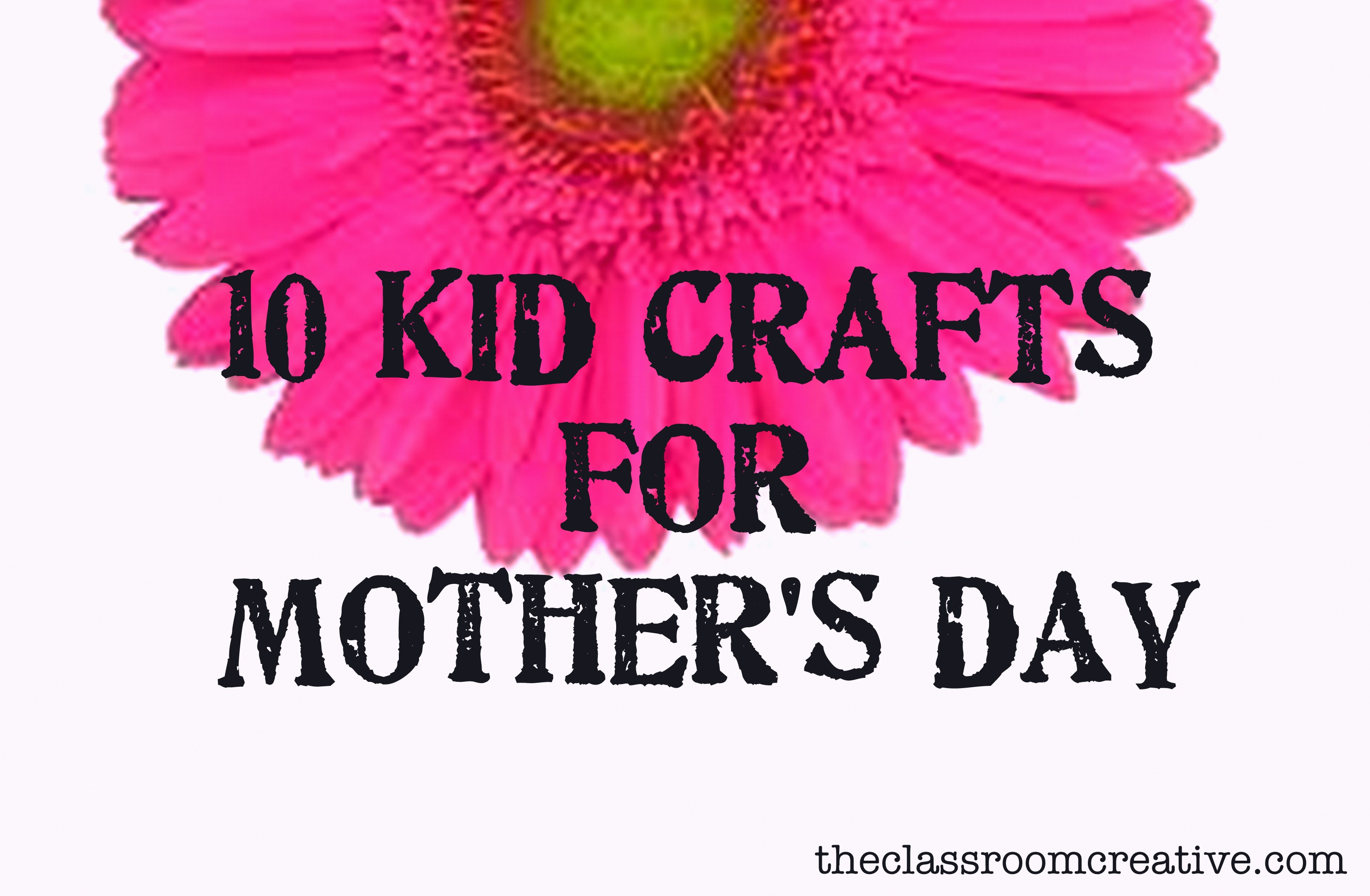 10 Kid Crafts For Mothers Day