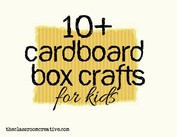 Cardboard Box Crafts For Kids