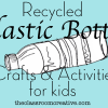 Recycled Plastic Bottle Crafts & Activities for Kids