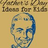 Father's Day Ideas, Crafts, and Activities for Kids