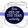 End of the School Year Writing Activity: If I Ruled the School